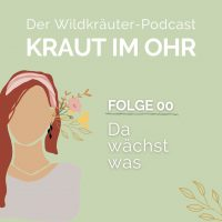 Luna Herbs Wildkräuter Podcast Kraut im Ohr -dein Wildkräuter Podcast Folge 0