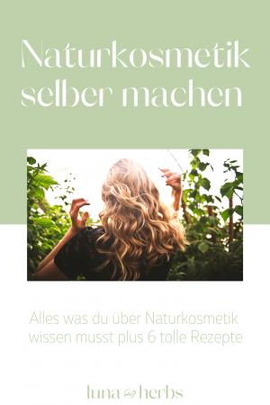 LunaHerbs_Naturkosmetik Grundlagen + Rezepte